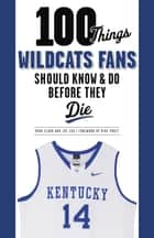100 Things Wildcats Fans Should Know & Do Before They Die ebook by Ryan Clark, Joe Cox
