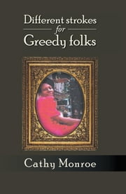 Different strokes for Greedy folks ebook by Cathy Monroe