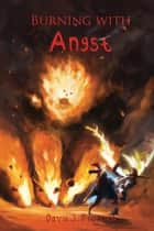 Burning with Angst - Angst, #4 ebook by David Pedersen