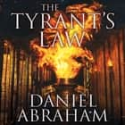 The Tyrant's Law - Book 3 of the Dagger and the Coin audiobook by Daniel Abraham