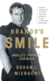 Brando's Smile: His Life, Thought, and Work ebook by Susan L. Mizruchi