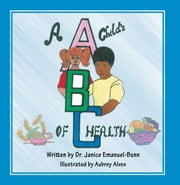 A Childs ABC of Health ebook by Dr. Janice Emanuel-Bunn