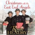 Christmas with the East End Angels - The perfect festive and nostalgic wartime saga to settle down with this Christmas! audiobook by Rosie Hendry