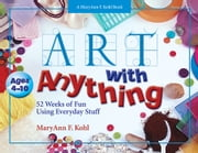Art With Anything - 52 Weeks of Fun Using Everyday Stuff ebook by MaryAnn Kohl