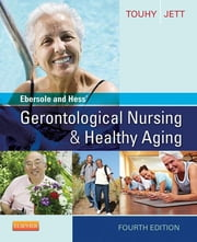 Ebersole and Hess' Gerontological Nursing & Healthy Aging ebook by Theris A. Touhy,Kathleen F Jett