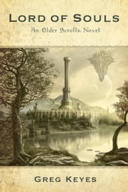 Lord of Souls: An Elder Scrolls Novel ebook by Greg Keyes