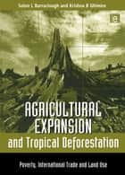 Agricultural Expansion and Tropical Deforestation - International Trade, Poverty and Land Use ebook by Solon L. Barraclough, Krishna B. Ghimire