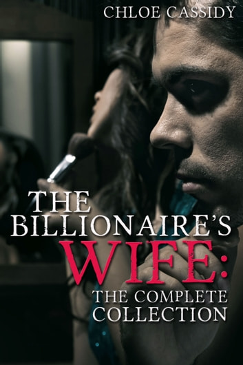 The Billionaire's Wife: The Complete Collection ebook by Chloe Cassidy