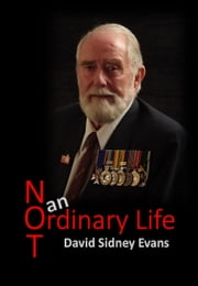 Not An Ordinary Life ebook by David Sidney Evans,Peter Mark Evans