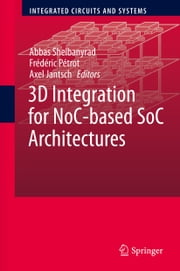 3D Integration for NoC-based SoC Architectures ebook by Abbas Sheibanyrad,Frédéric Pétrot,Axel Jantsch