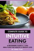 Complete Guide to Intuitive Eating: A Beginners Guide & 7-Day Meal Plan for Health & Weight Loss ebook by Dr. Emma Tyler