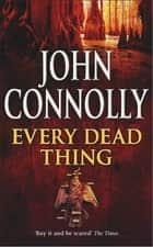 Every Dead Thing - A Charlie Parker Thriller: 1 ekitaplar by John Connolly