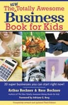 New Totally Awesome Business Book for Kids ebook by Arthur Bochner,Rose Bochner,Adriane G. Berg