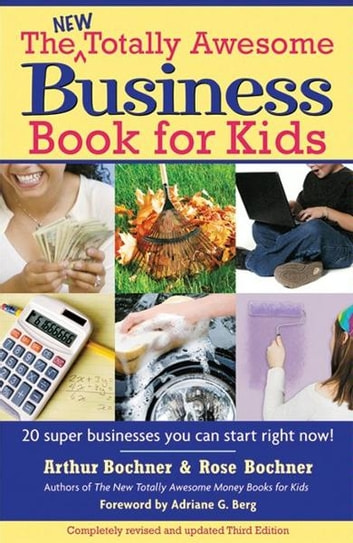 New Totally Awesome Business Book for Kids - Revised Edition ebook by Arthur Bochner,Rose Bochner,Adriane G. Berg