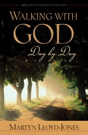 Walking with God Day by Day: 365 Daily Devotional Selections ebook by Martyn Lloyd-Jones,Robert Backhouse