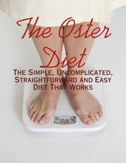 The Oster Diet - The Simple, Uncomplicated, Straightforward and Easy Diet That Works ebook by M Osterhoudt