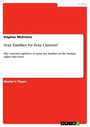 Sexy Families for Sexy Citizens? - The (non)recognition of same-sex families in the human rights discourse ebook by Dagmar Mehrtens