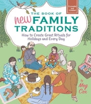 The Book of New Family Traditions (Revised and Updated) - How to Create Great Rituals for Holidays and Every Day ebook by Meg Cox