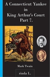A Connecticut Yankee in King Arthur's Court, Part 7 ebook by Mark Twain