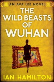 The Wild Beasts of Wuhan ebook by Ian Hamilton