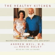 The Healthy Kitchen - Recipes for a Better Body, Life, and Spirit audiobook by Andrew Weil, M.D., Rosie Daley