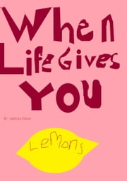 When Life Gives You Lemons ebook by Ashlynn Elliott