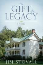 The Gift of a Legacy ebook by Jim Stovall