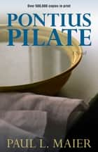 Pontius Pilate - A Novel ebook by Paul L. Maier