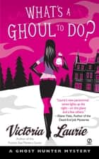 What's A Ghoul to Do? ebook by Victoria Laurie