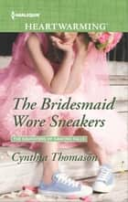 The Bridesmaid Wore Sneakers ebook by Cynthia Thomason