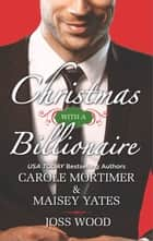 Christmas with a Billionaire ebook by Carole Mortimer,Maisey Yates,Joss Wood