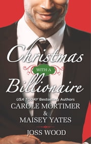 Christmas with a Billionaire - Billionaire under the Mistletoe\Snowed in with Her Boss\A Diamond for Christmas ebook by Carole Mortimer,Maisey Yates,Joss Wood