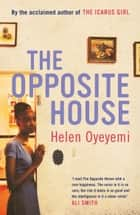 The Opposite House ebook by Helen Oyeyemi