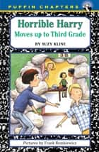 Horrible Harry Moves up to the Third Grade ebook by Suzy Kline, Frank Remkiewicz