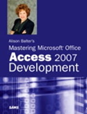Alison Balter's Mastering Microsoft Office Access 2007 Development ebook by Alison Balter