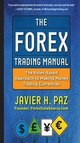 The Forex Trading Manual: The Rules-Based Approach to Making Money Trading Currencies ebook by Javier Paz