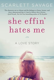 She Effin' Hates Me - A Love Story ebook by Scarlett Savage