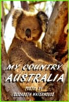 My Country Australia ebook by Elizabeth Waterhouse