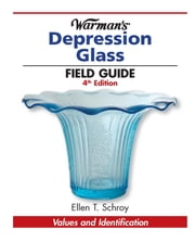 Warman's Depression Glass Field Guide - Values and Identification ebook by Ellen T. Schroy