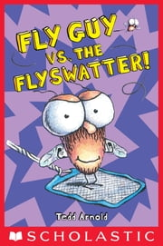 Fly Guy vs. the Flyswatter! (Fly Guy #10) ebook by Tedd Arnold,Tedd Arnold