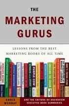 The Marketing Gurus ebook by Chris Murray,Soundview Executive Book Summaries Eds.