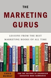 The Marketing Gurus - Lessons from the Best Marketing Books of All Time ebook by Chris Murray,Soundview Executive Book Summaries Eds.
