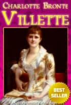 Villette By Charlotte Bronte - With Illustrations, Summary and Free Audio Book Link ebook by Charlotte Bronte