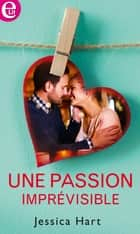 Une passion imprévisible ebook by Jessica Hart