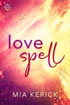 Love Spell ebook by Mia Kerick