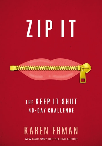 Zip It - The Keep It Shut 40-Day Challenge eBook by Karen Ehman