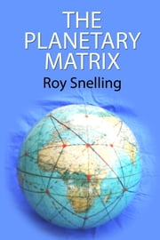The Planetary Matrix - The Primary Ley-Line Network Of The Earth ebook by Roy Snelling