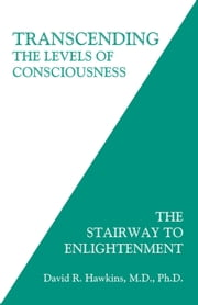 Transcending the Levels of Consciousness - The Stairway to Enlightenment ebook by David R. Hawkins