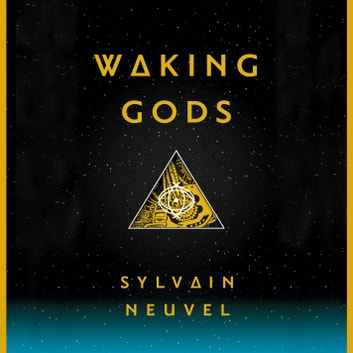 Waking Gods audiobook by Sylvain Neuvel