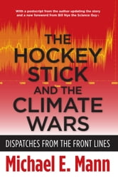 The Hockey Stick and the Climate Wars - Dispatches from the Front Lines ebook by Michael Mann